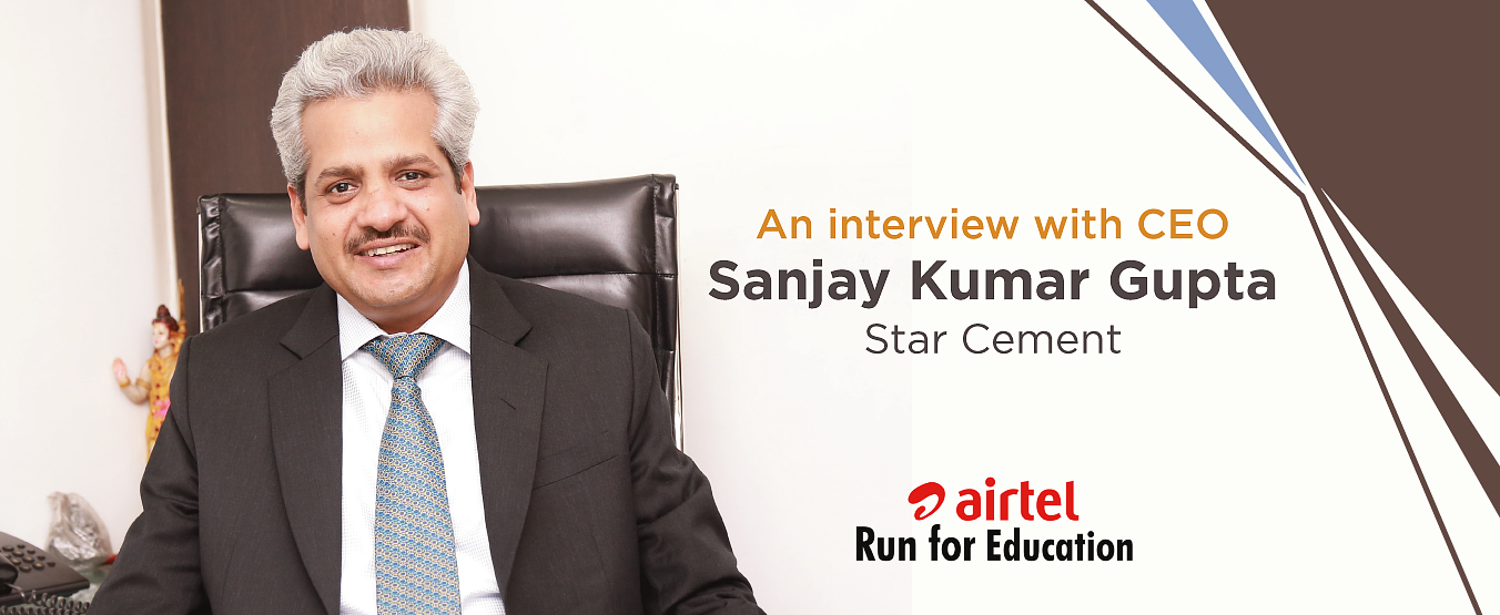 An interview with CEO – Sanjay Kumar Gupta, Star Cement
