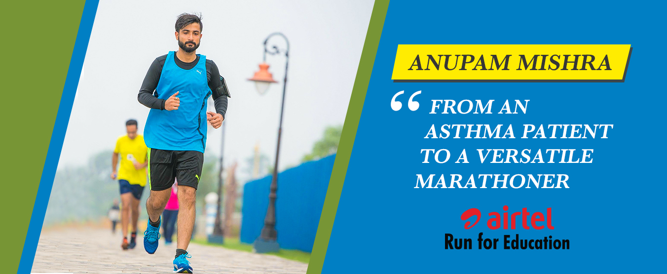 Anupam Mishra – From an Asthma patient to a Versatile Marathoner