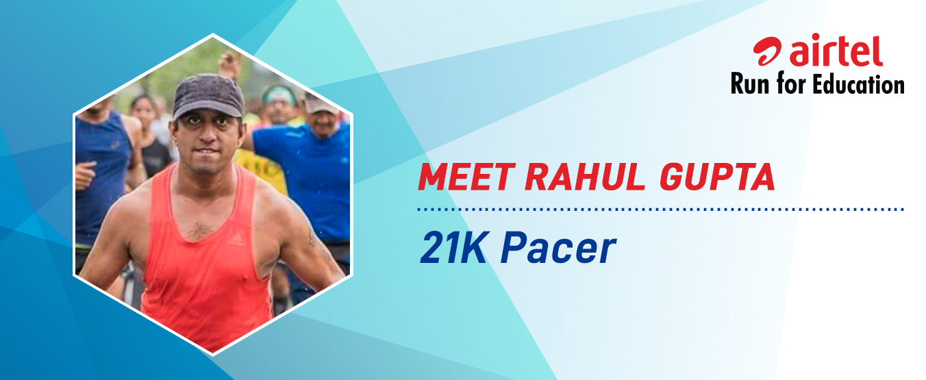 Meet Rahul Gupta – 21K Pacer for ARFE 2018